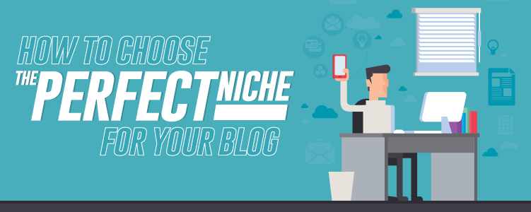 How To Choose The Perfect Niche For Your Blog And Avoid Failure